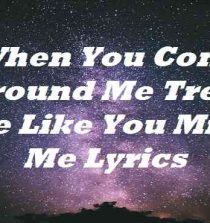 When You Come Around Me Treat Me Like You Miss Me Lyrics