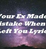 Your Ex Made A Mistake When He Left You Lyrics
