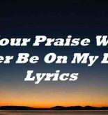 Your Praise Will Ever Be On My Lips Lyrics
