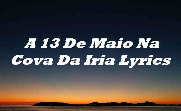 A 13 De Maio Na Cova Da Iria Lyrics