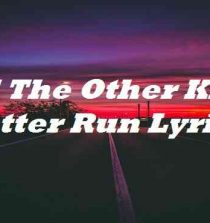 All The Other Kids Better Run Lyrics