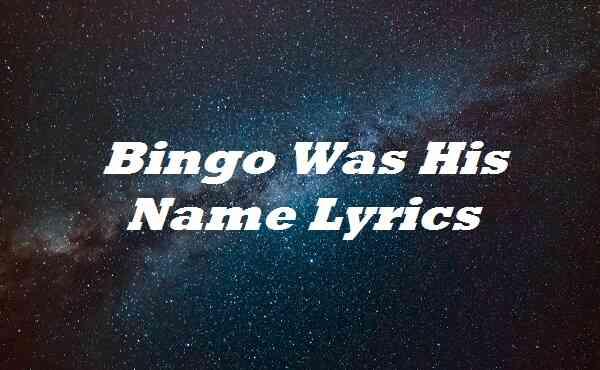 Bingo Was His Name Lyrics