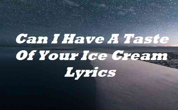 Can I Have A Taste Of Your Ice Cream Lyrics