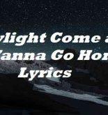 Daylight Come and I Wanna Go Home Lyrics