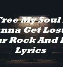 Free My Soul I Wanna Get Lost In Your Rock And Roll Lyrics