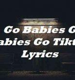 Go Babies Go Babies Go Tiktok Lyrics