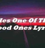 Hes One Of The Good Ones Lyrics