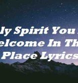 Holy Spirit You Are Welcome In This Place Lyrics