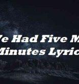 If We Had Five More Minutes Lyrics