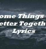 Some Things Go Better Together Lyrics