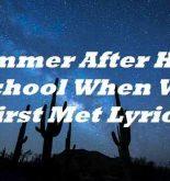 Summer After High School When We First Met Lyrics