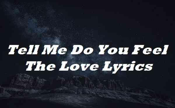 Tell Me Do You Feel The Love Lyrics