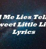 Tell Me Lies Tell Me Sweet Little Lies Lyrics