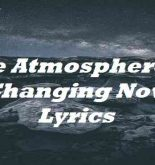 The Atmosphere Is Changing Now Lyrics