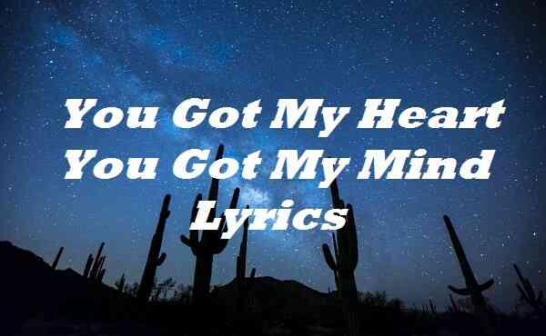 You Got My Heart You Got My Mind Lyrics