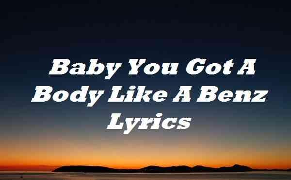 Baby You Got A Body Like A Benz Lyrics