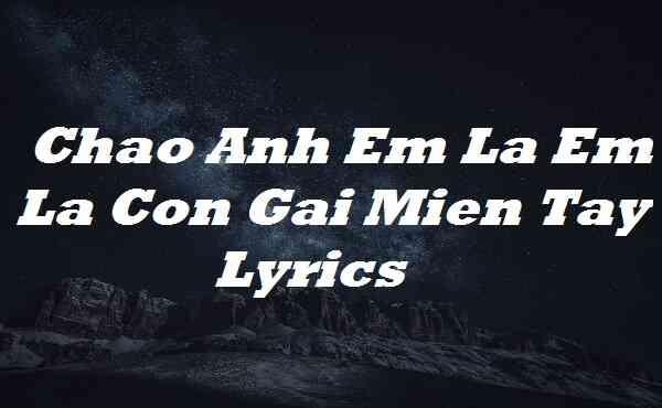 Chao Anh Em La Em La Con Gai Mien Tay Lyrics