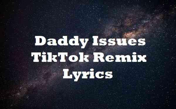 Daddy Issues TikTok Remix Lyrics