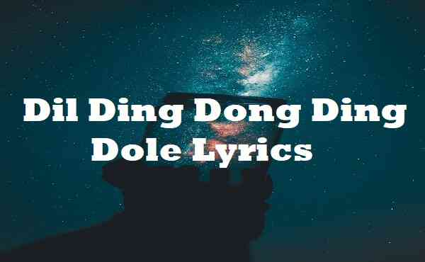 Dil Ding Dong Ding Dole Lyrics