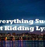 Everything Sucks Just Kidding Lyrics