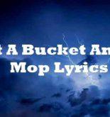 Get A Bucket And A Mop Lyrics
