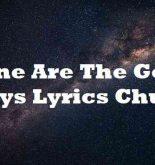 Gone Are The Good Days Lyrics Chunk