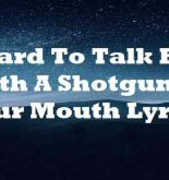 Hard To Talk Big With A Shotgun In Your Mouth Lyrics
