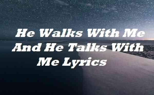 He Walks With Me And He Talks With Me Lyrics