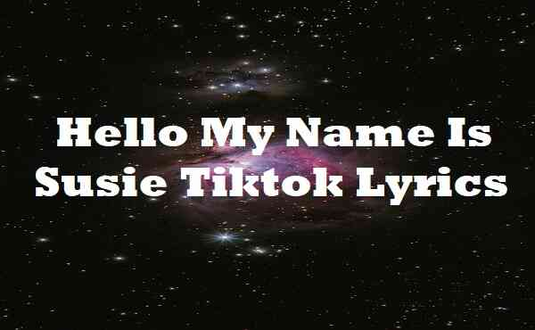 Hello My Name Is Susie Tiktok Lyrics