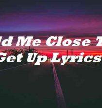 Hold Me Close Till I Get Up Lyrics