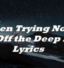 I Been Trying Not to Go Off the Deep End Lyrics