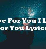 I Live for You I Love for You Lyrics
