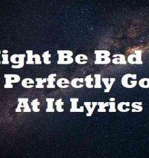I Might Be Bad But Im Perfectly Good At It Lyrics