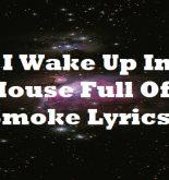 If I Wake Up In A House Full Of Smoke Lyrics