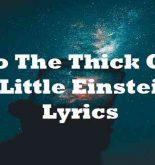 Into The Thick Of It X Little Einsteins Lyrics