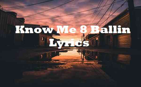 Know Me 8 Ballin Lyrics