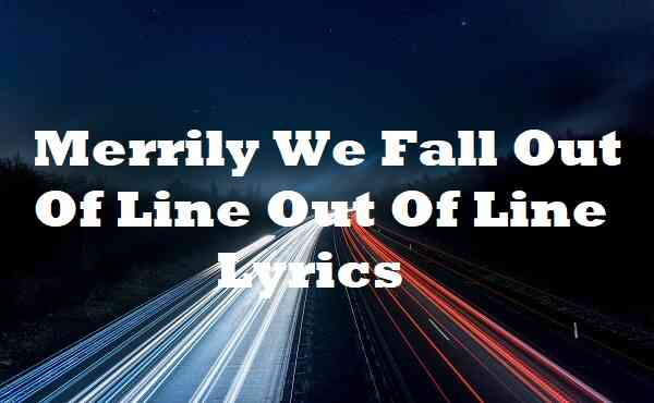Merrily We Fall Out Of Line Out Of Line Lyrics