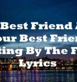 My Best Friend And Your Best Friend Sitting By The Fire Lyrics