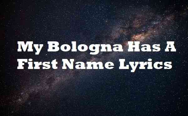 My Bologna Has A First Name Lyrics