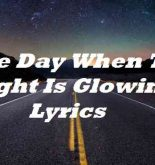One Day When The Light Is Glowing Lyrics