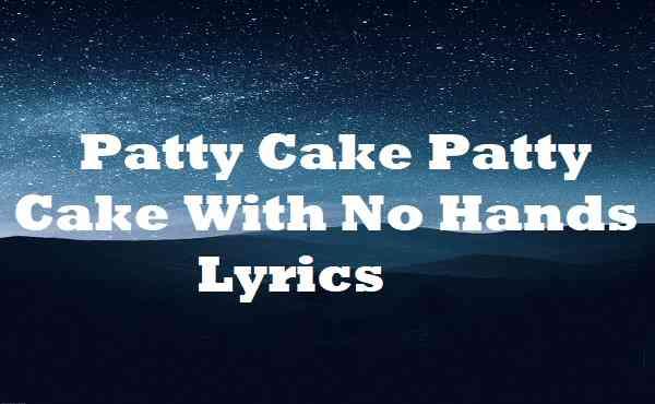 Patty Cake Patty Cake With No Hands Lyrics