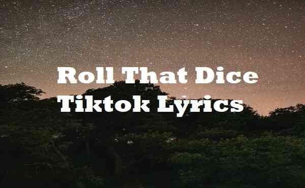 Roll That Dice Tiktok Lyrics