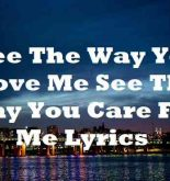 See The Way You Love Me See The Way You Care For Me Lyrics