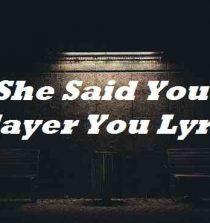 She Said You a Player You Lyrics