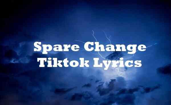 Spare Change Tiktok Lyrics