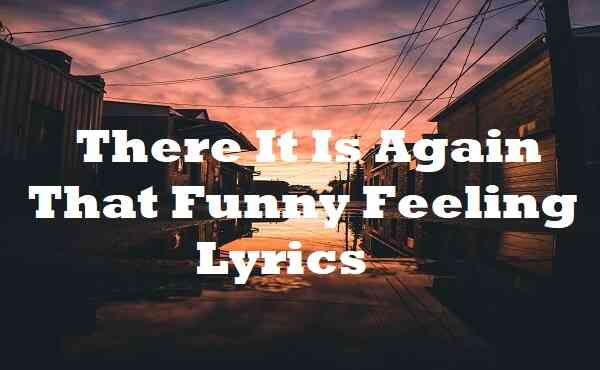 There It Is Again That Funny Feeling Lyrics