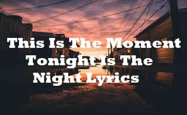 This Is The Moment Tonight Is The Night Lyrics