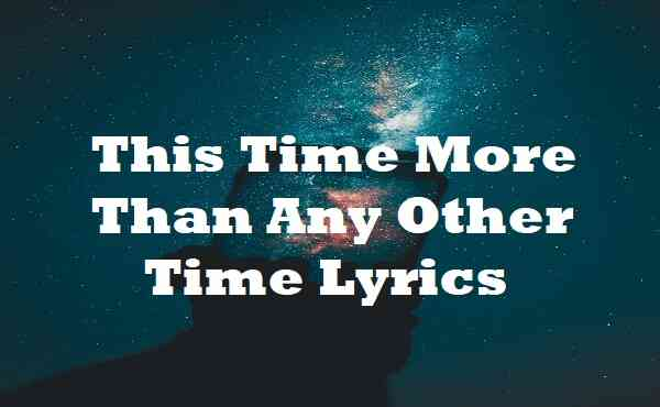 This Time More Than Any Other Time Lyrics