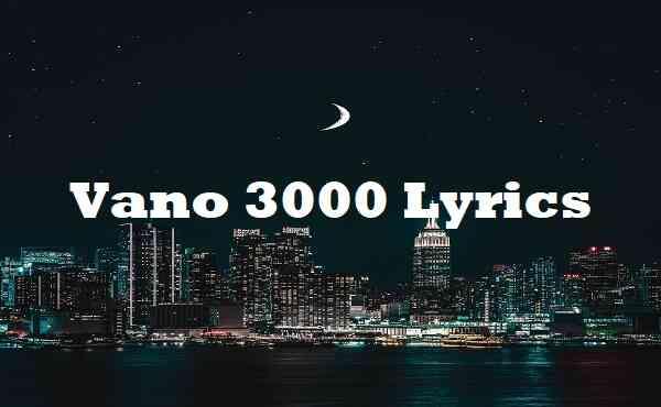 Vano 3000 Lyrics