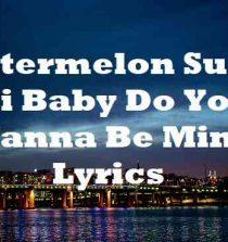 Watermelon Sugar Hi Baby Do You Wanna Be Mine Lyrics
